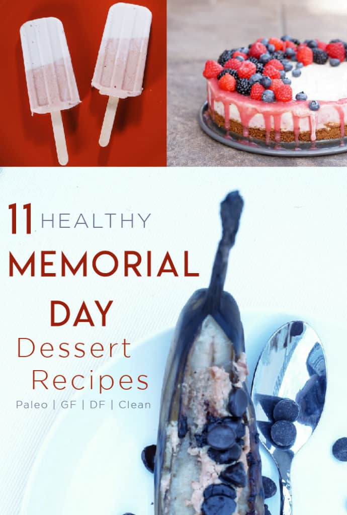 11 amazingly easy and healthy dessert recipes for your Memorial Day grillout. These recipes are gluten free, paleo, dairy free and delish