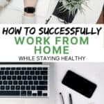 how to successfully work from home while staying healthy