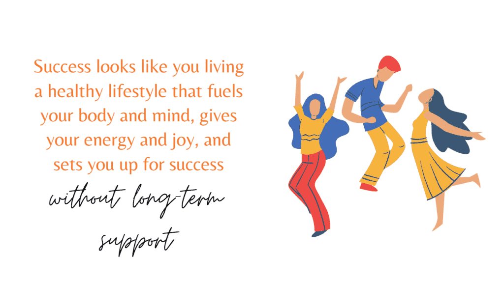 Success is you living a healthy and joyous life wihtout long-term support